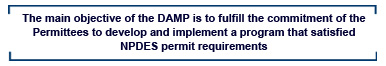 The main objective of the DAMP is to fulfill the commitmen of the Permittees to develop and implement a program that satisfied NPDES permit requirements